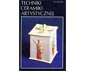 Szczegóły książki TECHNIKI CERAMIKI ARTYSTYCZNEJ