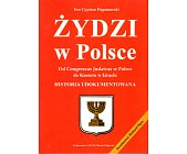 Szczegóły książki ŻYDZI W POLSCE. OD CONGRESUS JUDAICUS W POLSCE DO KNESETU W IZRAELU