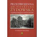 Szczegóły książki PRZEDWOJENNA ARCHITEKTURA ŻYDOWSKA. NAJPIĘKNIEJSZE FOTOGRAFIE