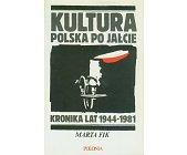 Szczegóły książki KULTURA POLSKA PO JAŁCIE. KRONIKA LAT 1944 - 1981