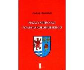 Szczegóły książki NAZWY MIEJSCOWE POWIATU KOŁOBRZESKIEGO