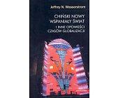 Szczegóły książki CHIŃSKI NOWY WSPANIAŁY ŚWIAT I INNE OPOWIEŚCI CZASÓW GLOBALIZACJI