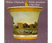 Szczegóły książki POLSKA PORCELANA 1790-1830