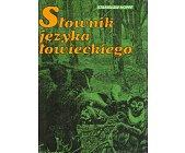 Szczegóły książki SŁOWNIK JĘZYKA ŁOWIECKIEGO