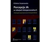 Szczegóły książki PERCEPCJA JA W RELACJACH INTERPERSONALNYCH