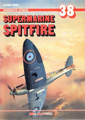 SUPERMARINE SPITFIRE - CZĘŚĆ 1 - MONOGRAFIE LOTNICZE NR 38