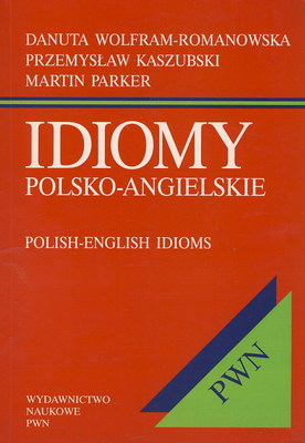 IDIOMY POLSKO - ANGIELSKIE ( POLISH-ENGLISH IDIOMS)