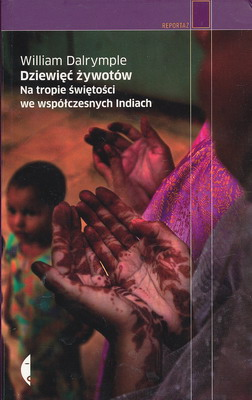 DZIEWIĘĆ ŻYWOTÓW - NA TROPIE ŚWIĘTOŚCI WE WSPÓŁCZESNYCH INDIACH (REPORTAŻ)