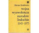 Szczegóły książki WOJNA WYZWOLEŃCZA NARODÓW INDOCHIN 1945 - 1975