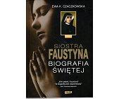 Szczegóły książki SIOSTRA FAUSTYNA. BIOGRAFIA ŚWIĘTEJ