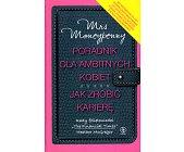 Szczegóły książki MRS MONEYPENNY - PORADNIK DLA AMBITNYCH KOBIET. JAK ZROBIĆ KARIERĘ