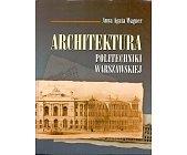 Szczegóły książki ARCHITEKTURA POLITECHNIKI WARSZAWSKIEJ