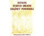 Szczegóły książki KATALOG STARYCH DRUKÓW KSIĄŻNICY POMORSKIEJ