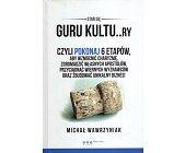 Szczegóły książki STAŃ SIĘ GURU KULTU---RY CZYLI POKONAJ 6 ETAPÓW, ABY WZMOCNIĆ CHARYZMĘ...