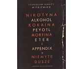 Szczegóły książki NIKOTYNA ALKOHOL KOKAINA PEYOTL MORFINA ETER + APPENDIX + NIEMYTE DUSZE
