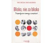 Szczegóły książki BLISKO, NIE ZA BLISKO. TERAPEUTYCZNE ROZMOWY O ZWIĄZKACH