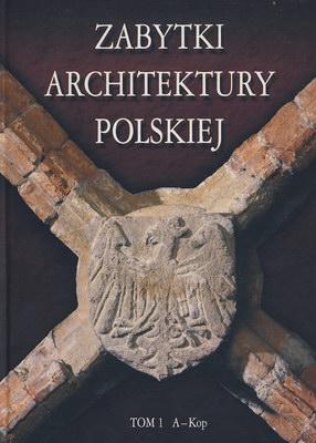 ZABYTKI ARCHITEKTURY POLSKIEJ - TOM 1