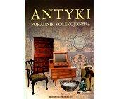 Szczegóły książki ANTYKI - PORADNIK KOLEKCJONERA