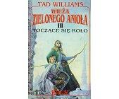 Szczegóły książki WIEŻA ZIELONEGO ANIOŁA - TOM III - TOCZĄCE SIĘ KOŁO