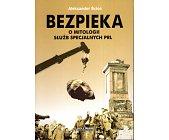 Szczegóły książki BEZPIEKA. O MITOLOGII SŁUŻB SPECJALNYCH PRL