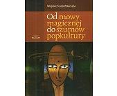 Szczegóły książki OD MOWY MAGICZNEJ DO SZUMÓW POPKULTURY