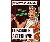 Szczegóły książki STRRRASZNA HISTORIA. CI PASKUDNI AZTEKOWIE