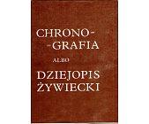 Szczegóły książki CHRONOGRAFIA ALBO DZIEJOPIS ŻYWIECKI