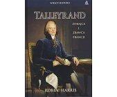 Szczegóły książki TALLEYRAND - ZDRAJCA I ZBAWCA FRANCJI