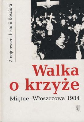 WALKA O KRZYŻE - MIĘTNE-WŁOSZCZOWA 1984
