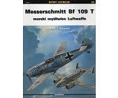Szczegóły książki MESSERSCHMITT BF 109 T MORSKI MYŚLIWIEC LUFTWAFFE