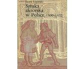 Szczegóły książki SZTUKA AKTORSKA W POLSCE 1500 - 1633