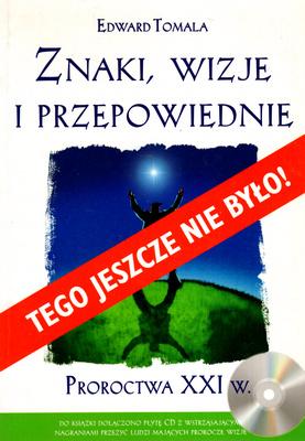 ZNAKI, WIZJE I PRZEPOWIEDNIE. PROROCTWA XXI W.