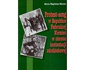 Szczegóły książki PROTEST - SONG W REPUBLICE FEDERALNEJ NIEMIEC W OKRESIE KONTESTACJI...