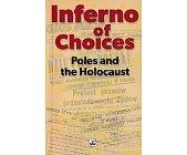 Szczegóły książki INFERNO OF CHOICES-POLES AND THE HOLOCAUST