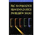 Szczegóły książki PIĘĆ NAJWIĘKSZYCH NIEROZWIĄZANYCH PROBLEMÓW NAUKI