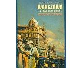 Szczegóły książki WARSZAWA NIEODBUDOWANA - METROPOLIA BELLE EPOQUE