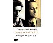 Szczegóły książki ŻYCIE NAS TAK GŁUPIO ROZŁĄCZA... LISTY WIĘZIENNE 1946-1956