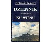 Szczegóły książki DZIENNIK KU WILNU 1894 - 1919 - CZĘŚĆ PIERWSZA