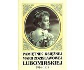 Szczegóły książki PAMIĘTNIKI KSIĘŻNEJ MARII ZDZISŁAWOWEJ LUBOMIRSKIEJ 1914-1918
