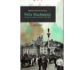 Szczegóły książki FELIX MUCHOWICZ. RESTAURATOR I KUPIEC WARSZAWSKI Z XIX WIEKU