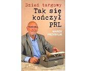Szczegóły książki DZIEŃ TARGOWY. TAK SIĘ KOŃCZYŁ PRL