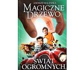 Szczegóły książki MAGICZNE DRZEWO - ŚWIAT OGROMNYCH