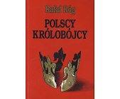 Szczegóły książki POLSCY KRÓLOBÓJCY
