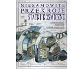 Szczegóły książki NIESAMOWITE PRZEKROJE - STATKI KOSMICZNE