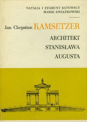 JAN CHRYSTIAN KAMSETZER - ARCHITEKT STANISŁAWA AUGUSTA