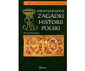 Szczegóły książki NIEWYJAŚNIONE ZAGADKI HISTORII POLSKI