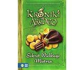 Szczegóły książki KRONIKI ARCHEO - SEKRET WIELKIEGO MISTRZA
