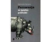 Szczegóły książki PERSWAZJA W JĘZYKU POLITYKI