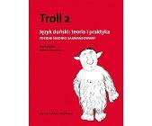 Szczegóły książki TROLL 2 - JĘZYK DUŃSKI: TEORIA I PRAKTYKA. POZIOM ŚREDNIO ZAAWANSOWANY