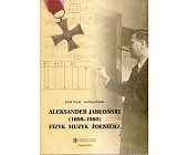 Szczegóły książki ALEKSANDER JABŁOŃSKI (1898-1980) FIZYK, MUZYK, ŻOŁNIERZ